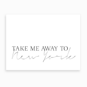 Take Me Away To New York Art Print