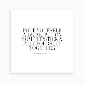 Pour Yourself A Drink Put On Some Lipstick And Pull Yourself Together Elisabeth Taylor Quote Caps Art Print