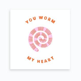 You Worm My Heart Art Print