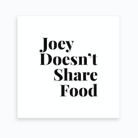 Joey Doesnt Share Food, Friends Tv Quote Art Print
