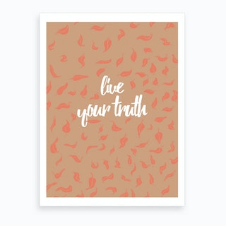 Live Your Truth 1 Art Print