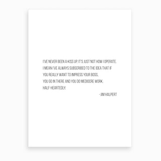 I Have Never Been A Kiss Up Jim Halpert Quote Art Print