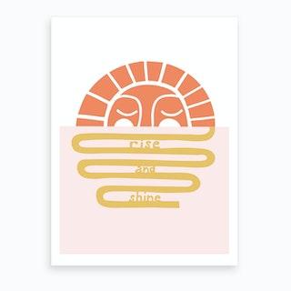 Rise Shine  Art Print