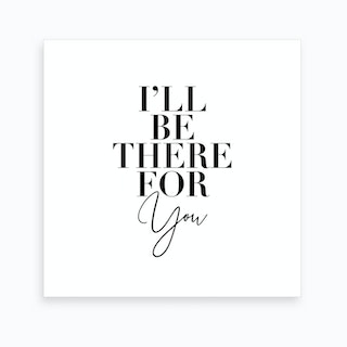 Ill Be There For You Friends Tv Quote Art Print