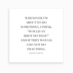 Would An Idiot Do That Dwight Schrute Quote Art Print