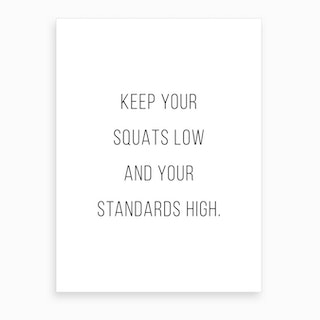 Keep Your Squats Low And Your Standards High Art Print