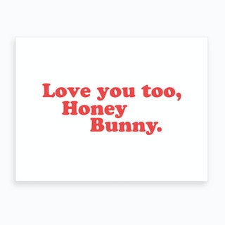 Love You, Honey Bunny Art Print