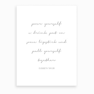 Pour Yourself A Drink Put On Some Lipstick And Pull Yourself Together Elisabeth Taylor Quote Script Art Print