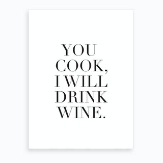You Cook I Will Drink Wine Art Print