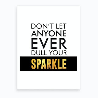 Dont Let Anyone Dull Your Sparkle Art Print