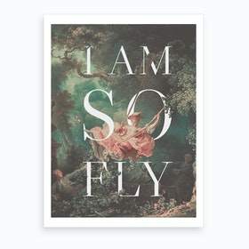 I Am So Fly Art Print