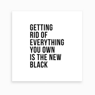 Getting Rid Of Everything You Own Is The New Black Art Print