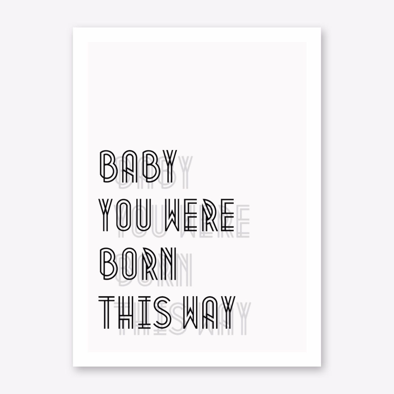 Baby You Were Born This Way I Art Print