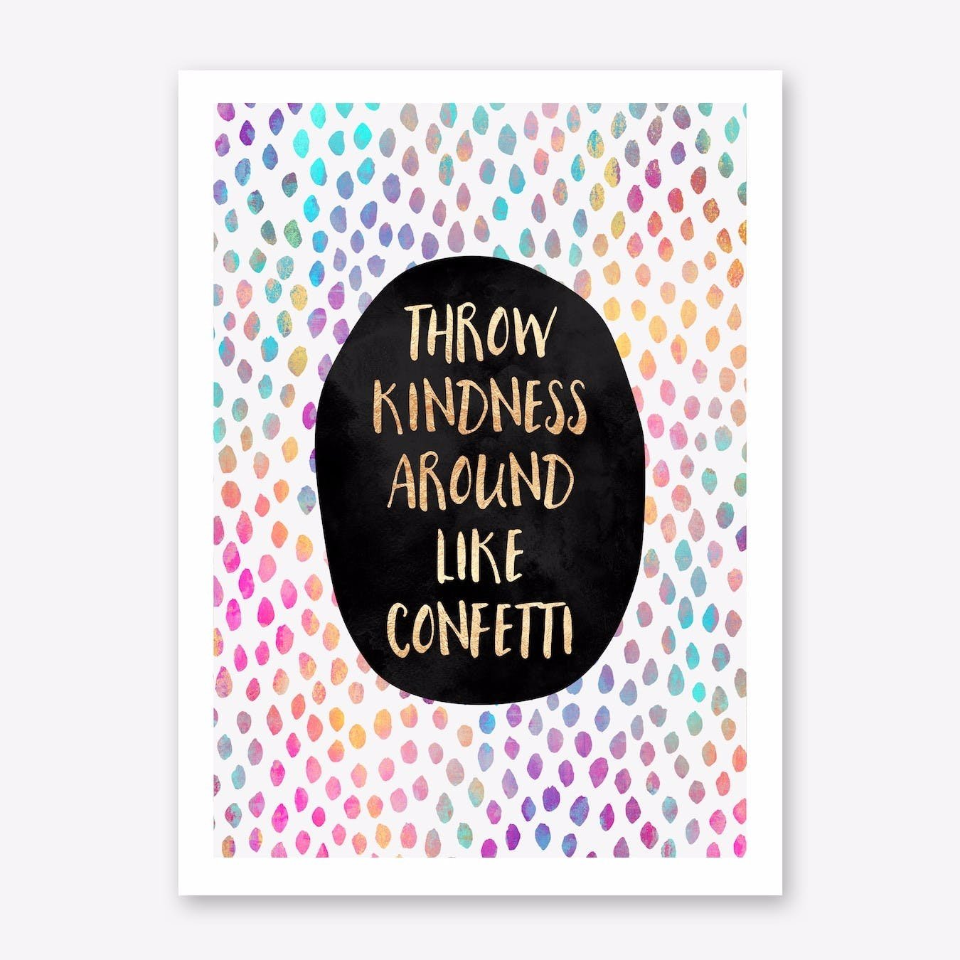 Throw kindess around like confetti Print
