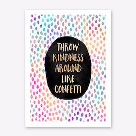 Throw kindess around like confetti Art Print