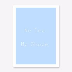 No Tea No Shade Art Print