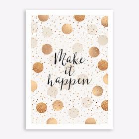 Make It happen - Gold Dots Art Print