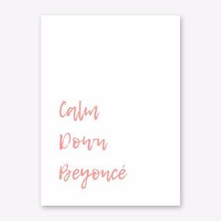 Calm Down Beyonce Art Print