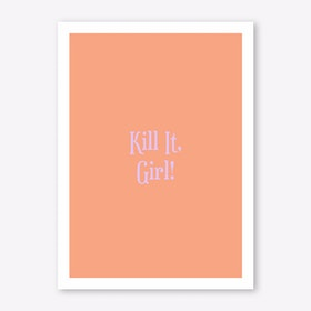 Kill It Girl! Print