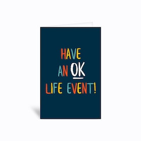 Have An Ok Life Event Greetings Card